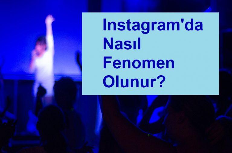 instagramda nasıl fenomen olunur