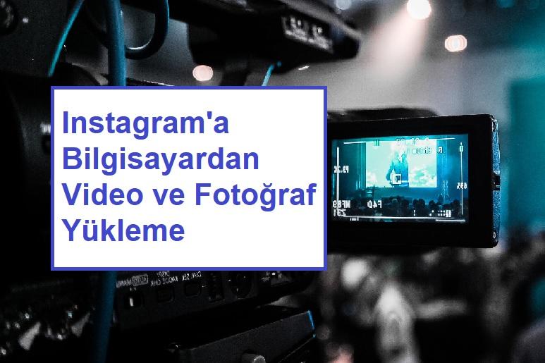 instagrama bilgisayardan video yükleme